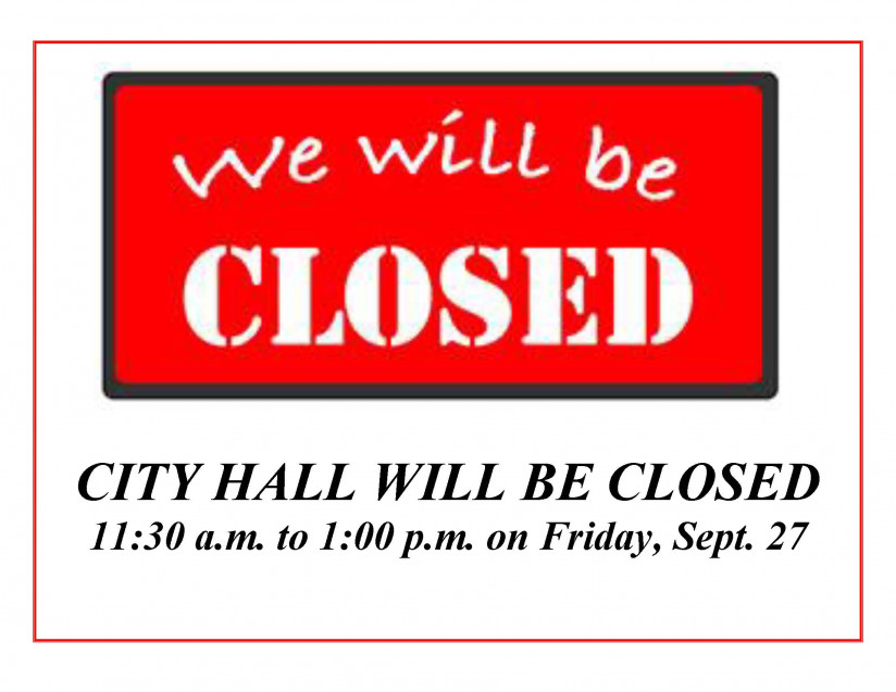City Hall Closed Friday, September 27, 2019 11:30 am to 1:00 pm